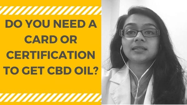 Do you need a Card or Certification from a physician to get CBD Oil