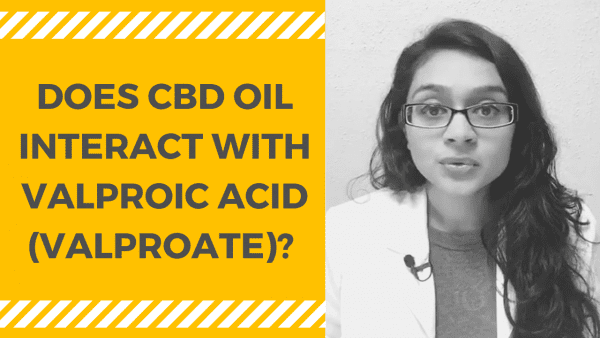 DOES CBD OIL INTERACT WITH VALPROIC ACID (VALPROATE)